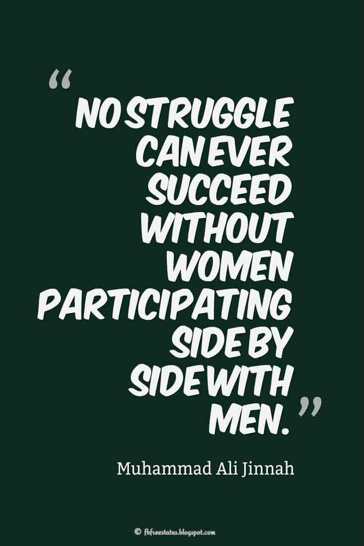 """""""No struggle can ever succeed without women participating side by side with men."""" ? Muhammad Ali Jinnah Quotes About struggle"""