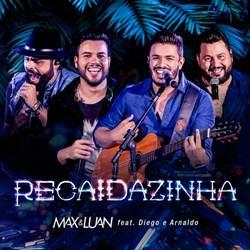 Recaidazinha - Max e Luan Part. Diego e Arnaldo Mp3