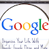 Organize Your Life With Google Pt.6: Google Drive and More