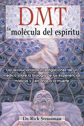 DMT. La molécula del espíritu