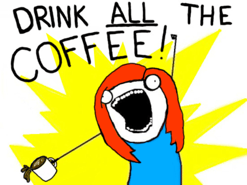 Drink all the coffee Meme