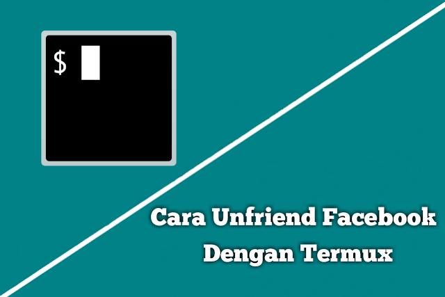 cara auto unfriend facebook dengan termux