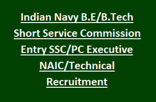 Indian Navy B.E B.Tech Short Service Commission Entry SSC PC Executive NAIC Technical Branch Recruitment Jan 2019 Govt Jobs