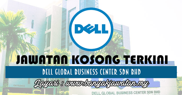 Jawatan Kosong 2017 di Dell Global Business Center Sdn Bhd www.banyakjawatan.my