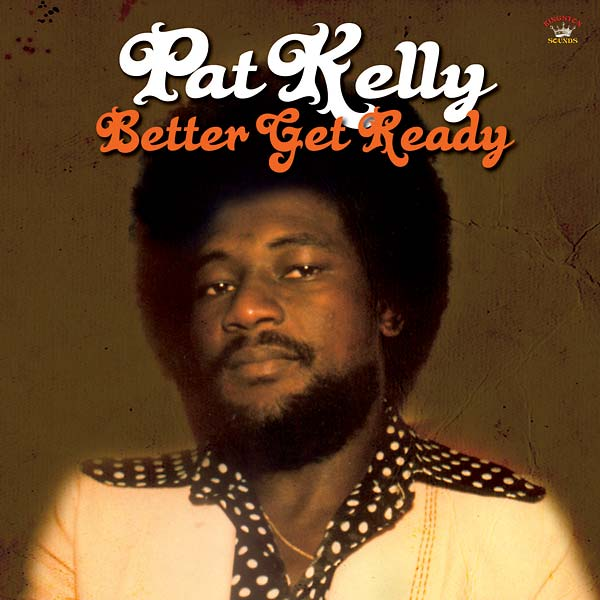 PAT KELLY - Better Get Ready (2016)