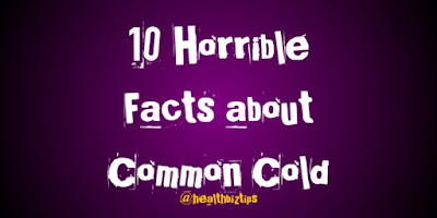 10 Horrible Facts about Common Cold