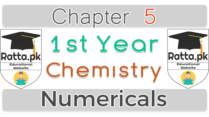 1st Year Chemistry Solved Exercise Numericals Notes Chapter 5 - 11th Class