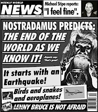 Mockup of 'Weekly World News' cover headlined 'Nostradamus Predicts: The End of the World As We Know It!' with other lyrics of that REM song