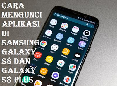Cara Mengunci Aplikasi di Samsung Galaxy S8 Dan Galaxy S8 Plus