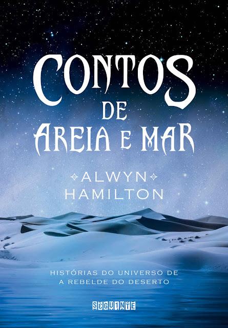 Contos de areia e mar Histórias do universo de A Rebelde do Deserto - Alwyn Hamilton