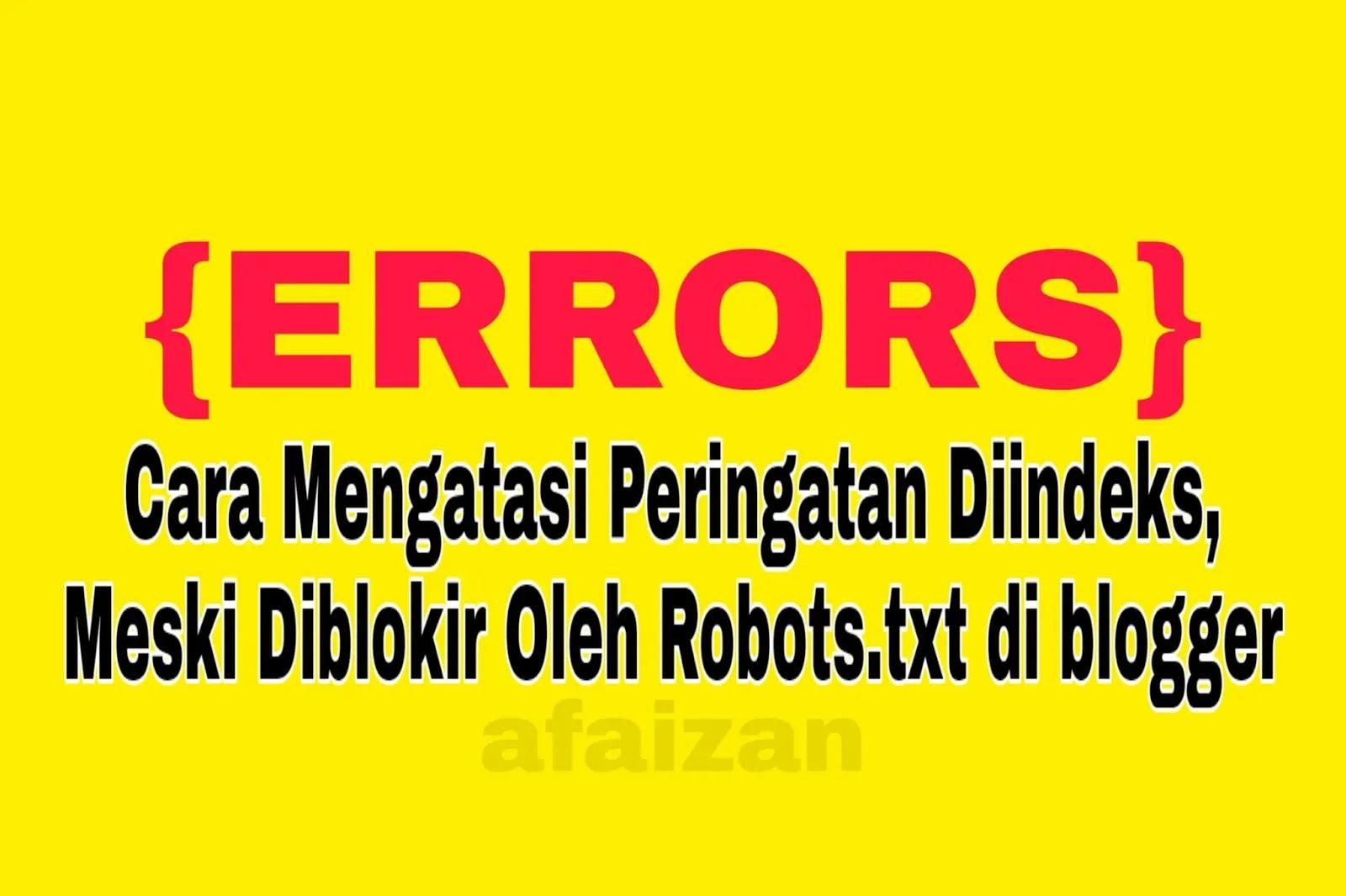 Cara Mengatasi Peringatan Diindeks, Meski Diblokir Oleh Robots.txt di blogger