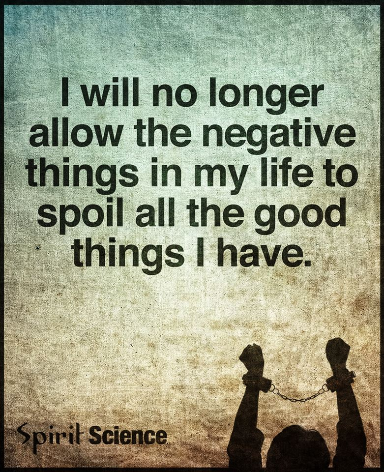 Spirit Science Quotes: I Will No Longer Allow The Negative Things In My Life To
