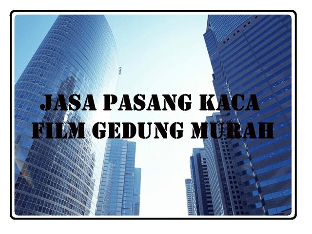 JASA PASANG KACA FILM GEDUNG MURAH