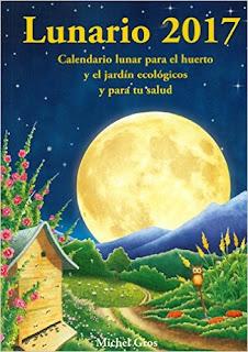 Lunario 2017: Calendario Lunar Para El Huerto Y El JardíN Ecologicos Y Para Tu Salud PDF