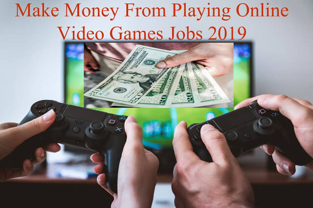 Make Money From Playing Online Video Games Jobs 2019