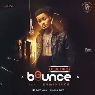 "[Music]Ola Dips – ""Bounce"" ft. Reminisce"