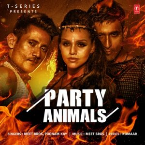 Party Animals – Meet Bros , Poonam Kay (2016)
