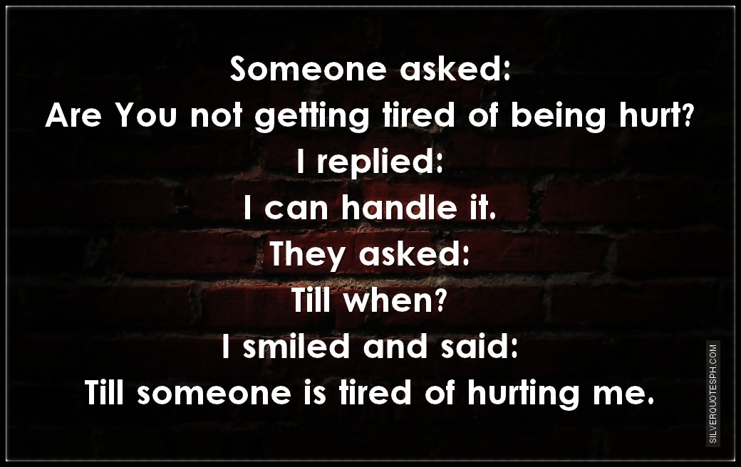 Are You Not Getting Tired Of Being Hurt Silver Quotes