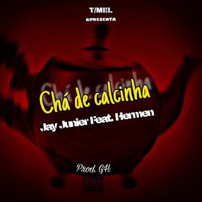 Jay Junier feat. Hermen Dinis - Chá de Calcinha (Prod. High Quality Music) | Download Mp3