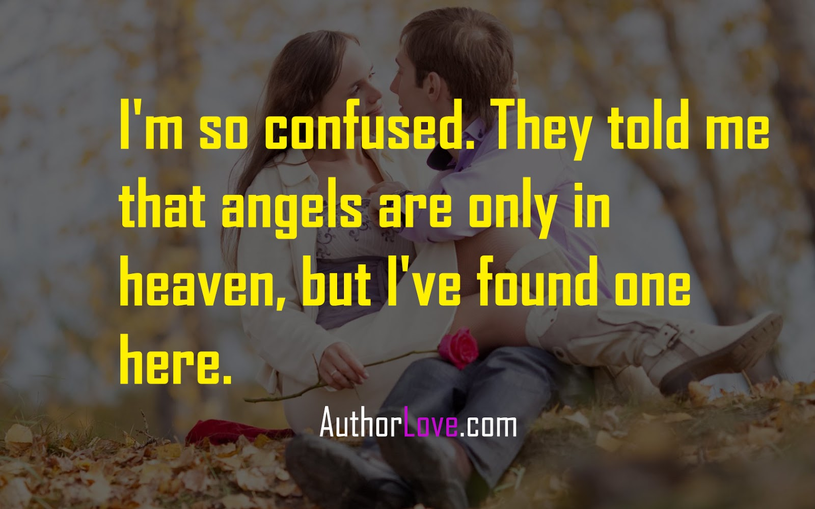 I M So Confused They Told Me That Angels Are Only In Heaven But Ve Found One Here Love Quotes