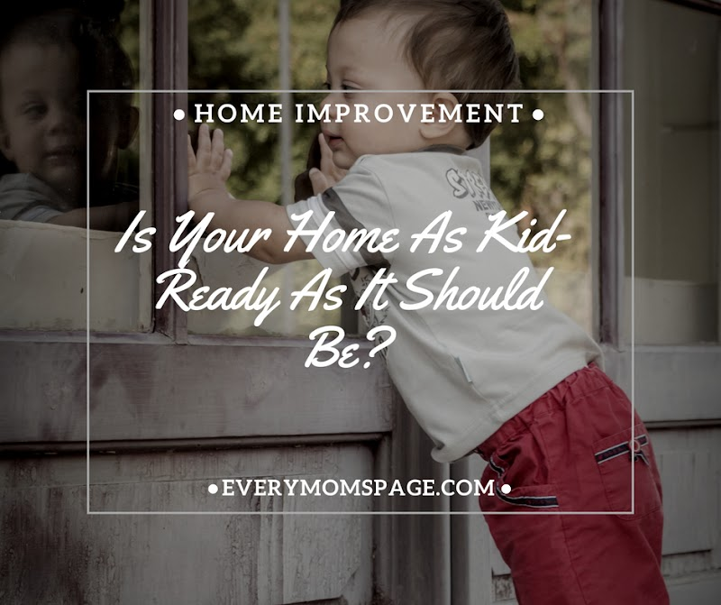 Is Your Home As Kid-Ready As It Should Be?