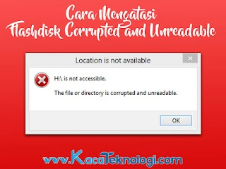 """Cara Memperbaiki Flashdisk """"The disk structure corrupted and unreadable"""" atau """"The file or directory is corrupted and unreadable""""[CHKDSK]"""
