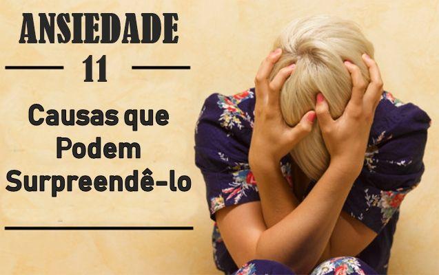 O que Desencadeia a Ansiedade? 11 Causas que Podem Surpreendê-lo