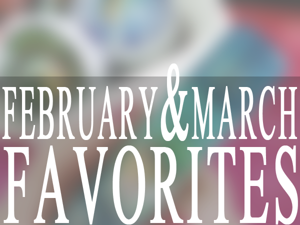 February & March Favorites'14