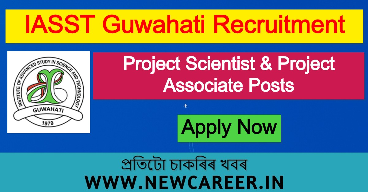 IASST Guwahati Recruitment 2020: Apply Online for Project Scientist & Project Associate Posts