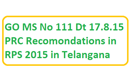 PRC RPS 2015 telangana GO MS No 111 LEAVE RULES: - Recommendations of the Tenth Pay Revision Commission 2015 - (A.P.Leave Rules, 1933 and Hyderabad Civil Services Rules) – Am endment – Enhancement of limits of ex-gratia allowance to Government employees on extraordinary leave for treatment for Tuberculosis / Leprosy/ Cancer/ Mental illness / Heart diseases and Renal (Kidney) Failure – Orders – Issued.