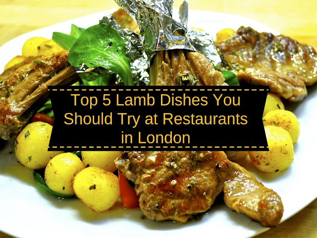 Top 5 Lamb Dishes You Should Try at Restaurants in London