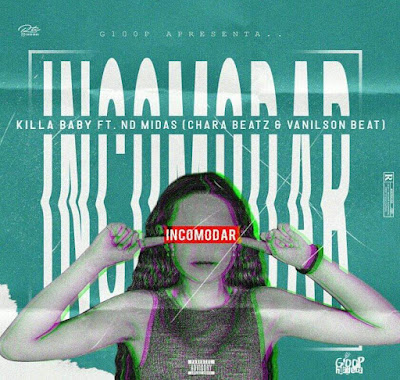 Killa Baby feat. ND Midas - Incomodar (Rap) [Download] baixar nova musica descarregar agora 2019
