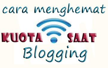 Cara Menghemat kuota saat Blogging