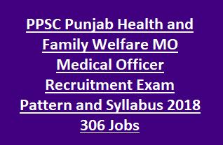 PPSC Punjab Health and Family Welfare MO Medical Officer Recruitment Exam Pattern and Syllabus 2018 306 Govt Jobs Online