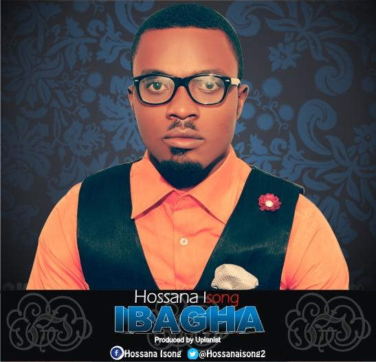 MUSIC PREMIERE: MUSIC: Hossana Isong – Ibaha (Prod.Upianist)
