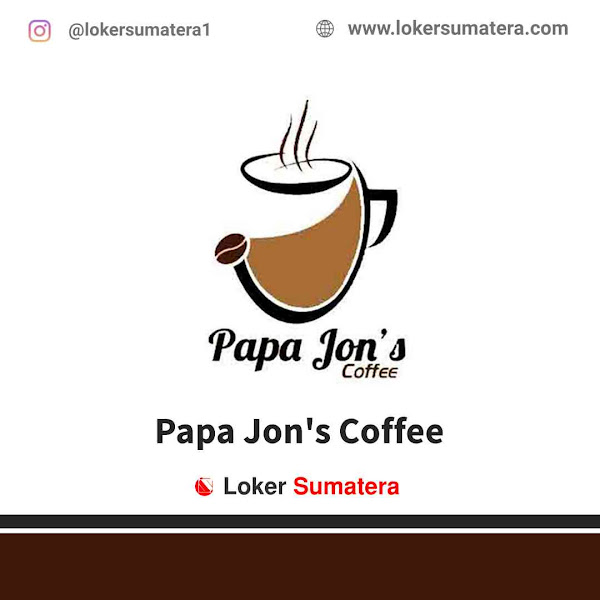 Lowongan Kerja Medan, Papa Jon's Coffee Juni 2021