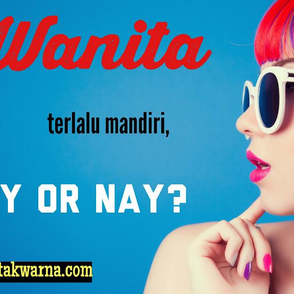 Wanita Terlalu Mandiri, Yay or Nay?