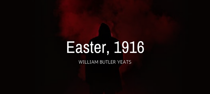 "easter 1916 analysis One of the most important political poems of the twentieth century is w b yeats's ""easter 1916"" inspired by events that transpired in dublin, ireland, the poem pays tribute to the leaders of the irish uprising that was timed to coincide with easter, the religious holiday commemorating."