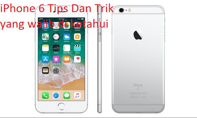 iPhone 6 Tips Dan Trik yang wajib di ketahui