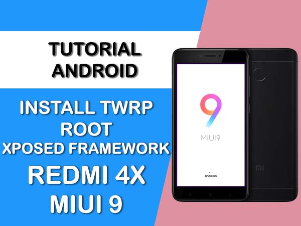 INSTALL TWRP ROOT & XPOSED REDMI 4X MIUI 9