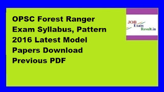 OPSC Forest Ranger Exam Syllabus, Pattern 2016 Latest Model Papers Download Previous PDF