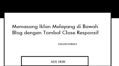 Memasang Iklan Melayang di Bawah Blog dengan Tombol Close Responsif