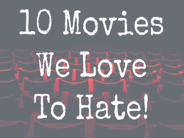Movies We Love To Hate!