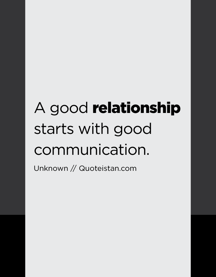A good relationship starts with good communication.