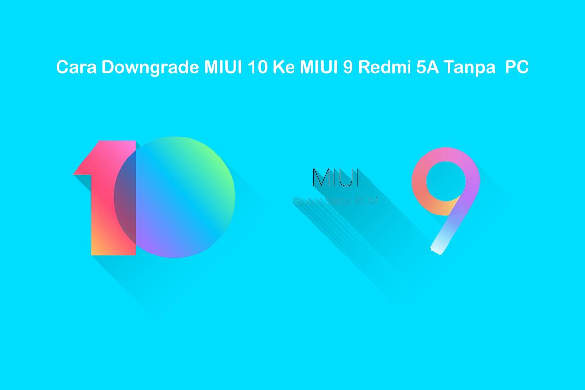 Cara Downgrade MIUI 10 ke MIUI 9 Redmi 5a RIVA Tanpa PC