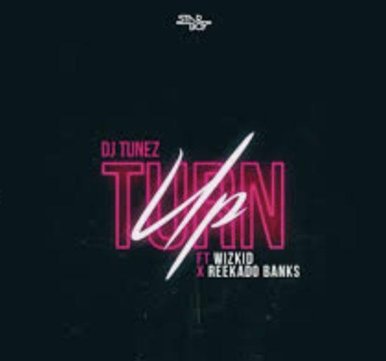 Download: DJ Tunez - Turn Up ft Wizkid & Reekardo Banks