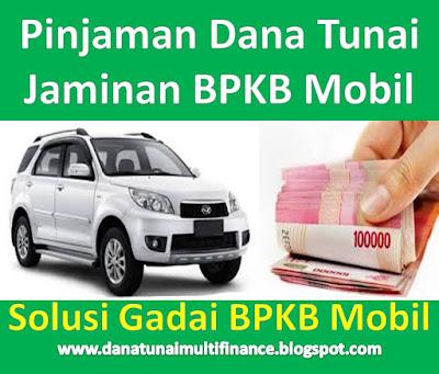 Dana Tunai Jaminan BPKB Mobil, Dana Tunai Jaminan BPKB Mobil Terbaik, Dana Tunai Jaminan BPKB Mobil Tercepat