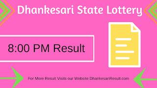 Get Dhankesari State Lottery 10/05/2019 8:00 PM Result