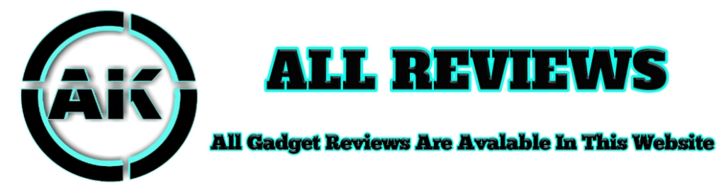 A K ALL REVIEWS-ALL GADGET REVIEWS ARE AVAILABLE IN THIS WEBSITE