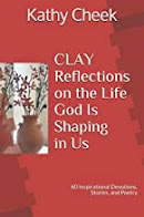 CLAY: Reflections on the Life God Is Shaping in Us - 60 Inspirational Devotions, Stories, & Poetry